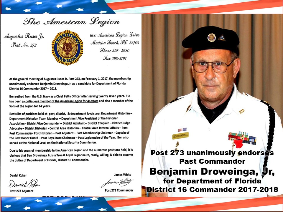 The membership of American Legion Post 273 unanimously endorses Benjamin Droweinga, Jr. as a candidate for the Office of Department of Florida District 16 Commander for 2017-2018.